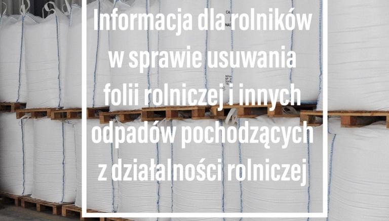 Zdjęcie główne dokumentu powiązanego: Informacja dla rolników w sprawie usuwania folii rolniczej i innych odpadów pochodzących z działalności rolniczej